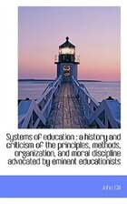 Systems of education: a history and criticism of the principles, methods, organization, and moral d