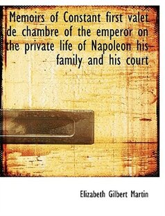 Memoirs of Constant first valet de chambre of the emperor on the private life of Napoleon his family