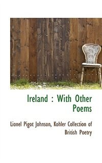 Ireland: With Other Poems by Lionel Pigot Johnson