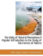 The Unity of Natural Phenomena A Popular Introduction to the Study of the Forces of Nature