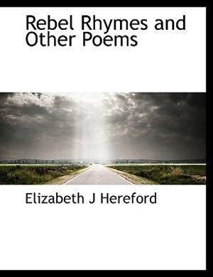 Rebel Rhymes and Other Poems by Elizabeth J Hereford
