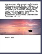 Macpherson, the great confederate philosopher and southern blower; a record of his philosophy, his c