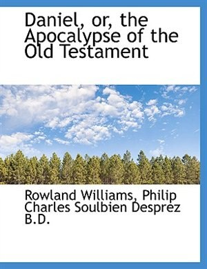 Daniel, or, the Apocalypse of the Old Testament by Rowland Williams