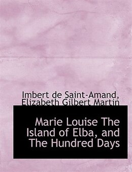 Book Marie Louise The Island of Elba, and The Hundred Days by Elizabeth Gilbert Martin