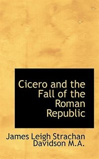 Book Cicero and the Fall of the Roman Republic by James Leigh Strachan Davidson