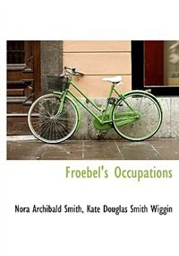 Froebel's Occupations by Nora Archibald Smith