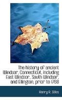 The History Of Ancient Windsor, Connecticut, Including East Windsor, South Windsor, And Ellington, P