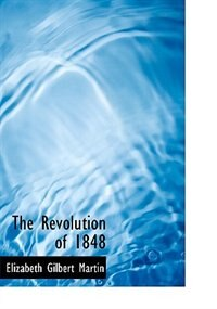 Book The Revolution Of 1848 by Elizabeth Gilbert Martin