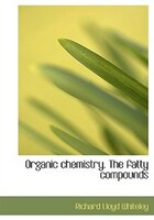 Organic Chemistry. The Fatty Compounds