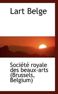 Lart Belge by Société royale des beaux-arts (Brussel