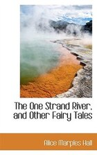 The One Strand River, And Other Fairy Tales