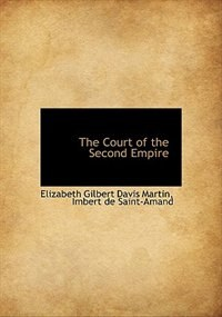 Book The Court Of The Second Empire by Elizabeth Gilbert Davis Martin