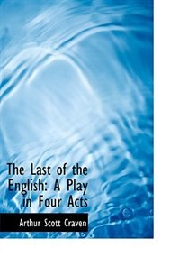 The Last Of The English: A Play In Four Acts