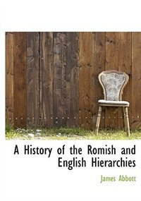 Book A History Of The Romish And English Hierarchies by James Abbott