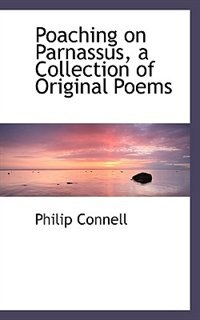 Poaching On Parnassus, A Collection Of Original Poems