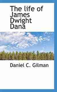 The Life Of James Dwight Dana de Daniel C. Gilman