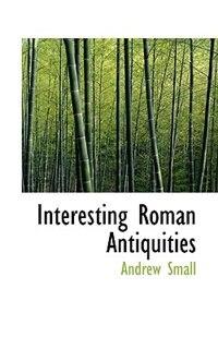 Interesting Roman Antiquities