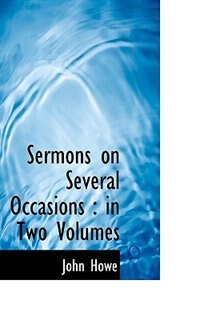 Book Sermons On Several Occasions: In Two Volumes by John Howe