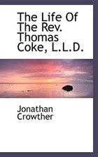 The Life Of The Rev. Thomas Coke, L.l.d.
