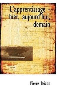 L'apprentissage - Hier, Aujourd'hui, Demain by Pierre Brizon