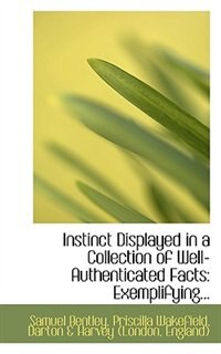 Instinct Displayed In A Collection Of Well-authenticated Facts: Exemplifying...