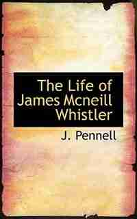 The Life Of James Mcneill Whistler by J. Pennell