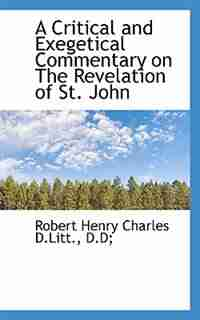 A Critical And Exegetical Commentary On The Revelation Of St. John de Robert Henry Charles