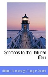 Sermons To The Natural Man de William Greenough Thayer Shedd