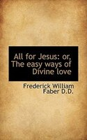 All For Jesus: Or, The Easy Ways Of Divine Love