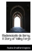 Mademoiselle De Berny; A Story Of Valley Forge