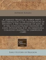 A Learned Treatise In Three Parts, 1 The Definition 2 The Distribution Of Divinity. 3 The…