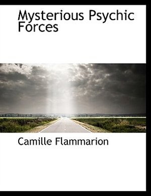 Mysterious Psychic Forces de Camille Flammarion