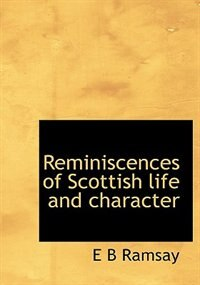 Reminiscences Of Scottish Life And Character by E B Ramsay