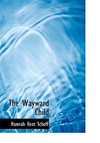 Book The Wayward Child by Hannah Kent Schoff