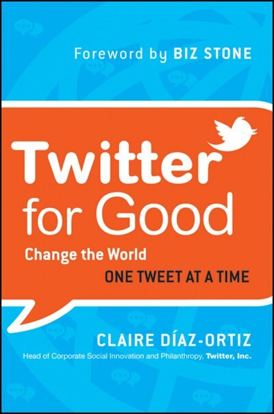 Twitter for Good: Change the World One Tweet at a Time de Claire Diaz-Ortiz