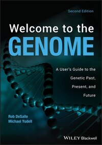 Welcome to the Genome: A Users Guide to the Genetic Past, Present, and Future