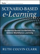 Scenario-based e-Learning: Evidence-Based Guidelines for Online Workforce Learning