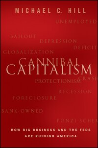Cannibal Capitalism: How Big Business and The Feds Are Ruining America