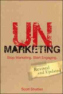 UnMarketing: Stop Marketing. Start Engaging by Scott Stratten