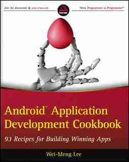 Android Application Development Cookbook: 93 Recipes for Building Winning Apps by Wei-Meng Lee