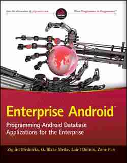 Enterprise Android: Programming Android Database Applications for the Enterprise by Zigurd Mednieks