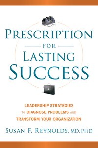 Prescription for Lasting Success: Leadership Strategies to Diagnose Problems and Transform Your…