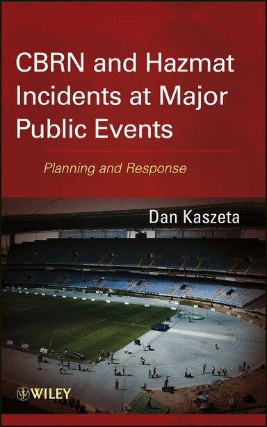 CBRN and Hazmat Incidents at Major Public Events: Planning and Response by Dan Kaszeta