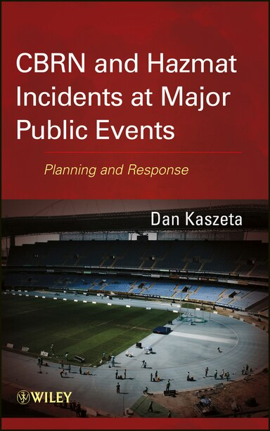 CBRN and Hazmat Incidents at Major Public Events: Planning and Response by Daniel J. Kaszeta