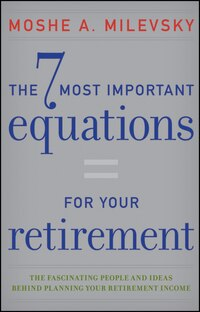The 7 Most Important Equations for Your Retirement: The Fascinating People and Ideas Behind…