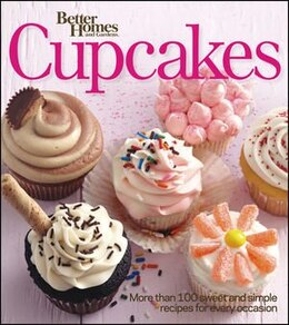 Book Better Homes and Gardens Cupcakes: More than 100 sweet and simple recipes for every occasion by Better Homes And Gardens