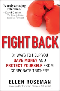 Fight Back: 81 Ways to Help You Save Money and Protect Yourself from Corporate Trickery