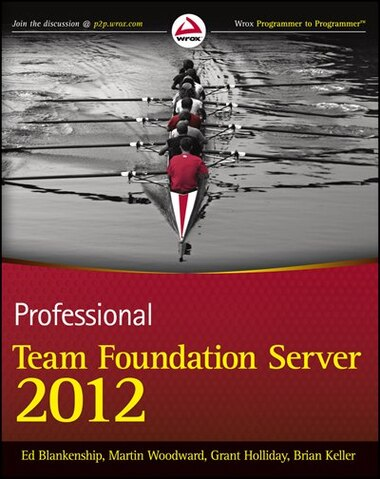 Professional Team Foundation Server 2012 by Ed Blankenship