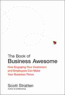 The Book of Business Awesome / The Book of Business UnAwesome: How Engaging Your Customers and Employees Can Make Your Business Thrive by Scott Stratten