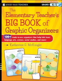The Elementary Teachers Big Book of Graphic Organizers, K-5: 100+ Ready-to-Use Organizers That Help…